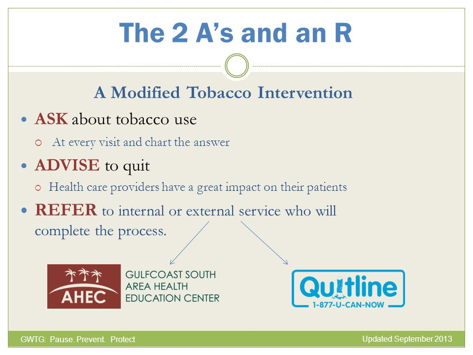 A Modified Tobacco Intervention ASK about tobacco use At every visit and chart the answer ADVISE to quit Health care providers have a great impact on