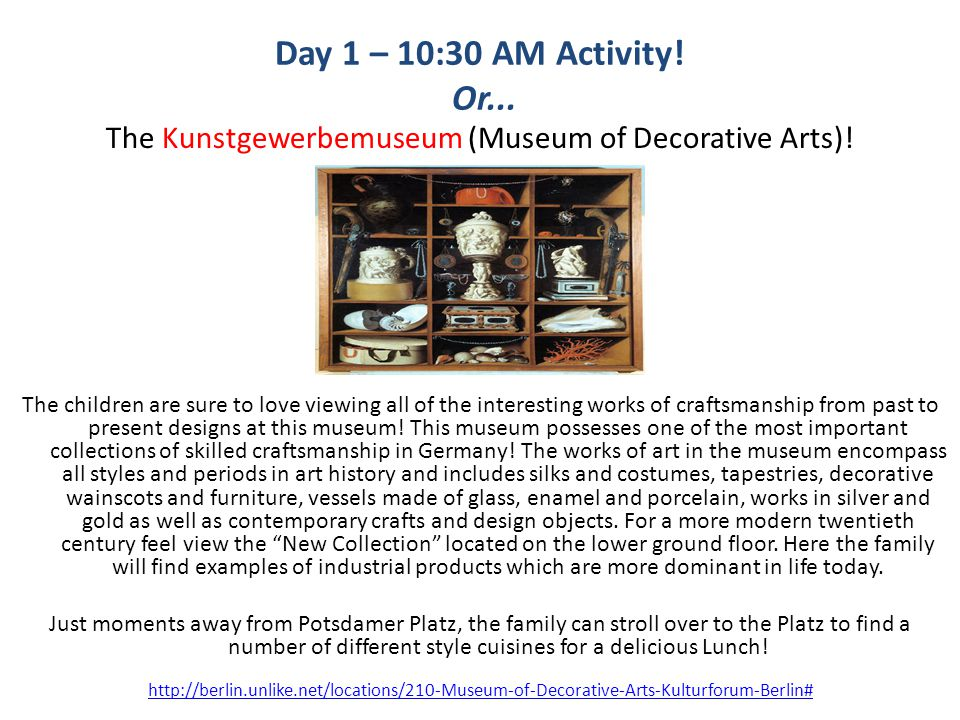 Day 1 – 10:30 AM Activity. Or... The Kunstgewerbemuseum (Museum of Decorative Arts).