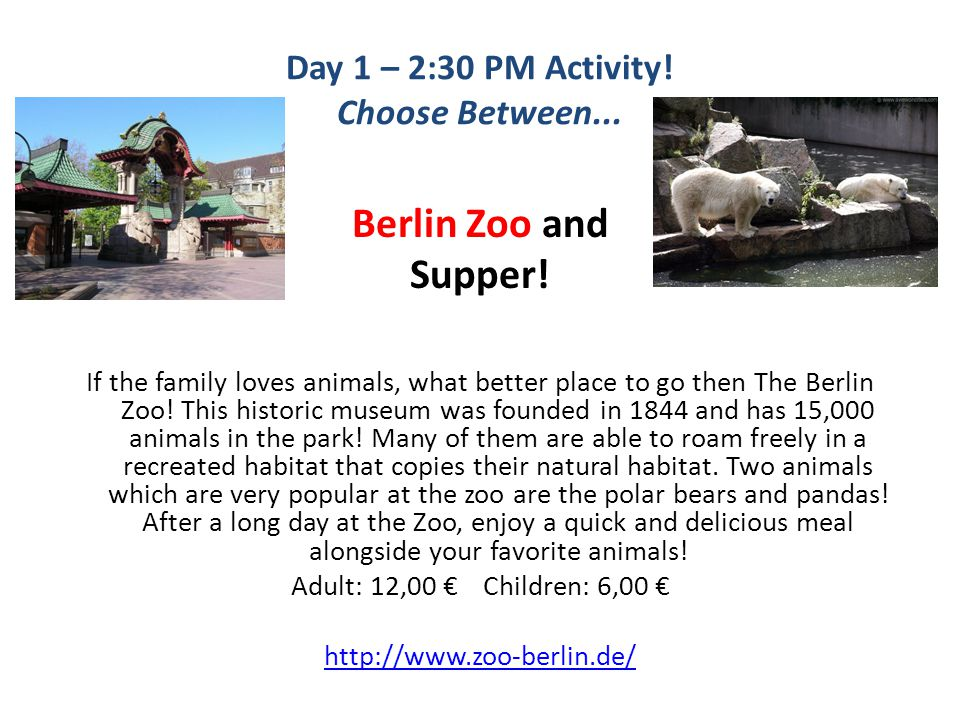 Day 1 – 2:30 PM Activity. Choose Between... Berlin Zoo and Supper.