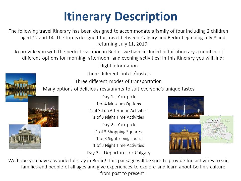 Itinerary Description The following travel itinerary has been designed to accommodate a family of four including 2 children aged 12 and 14.