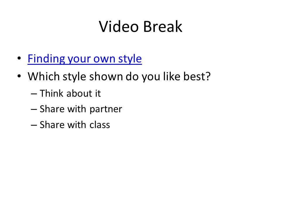 Video Break Finding your own style Which style shown do you like best.