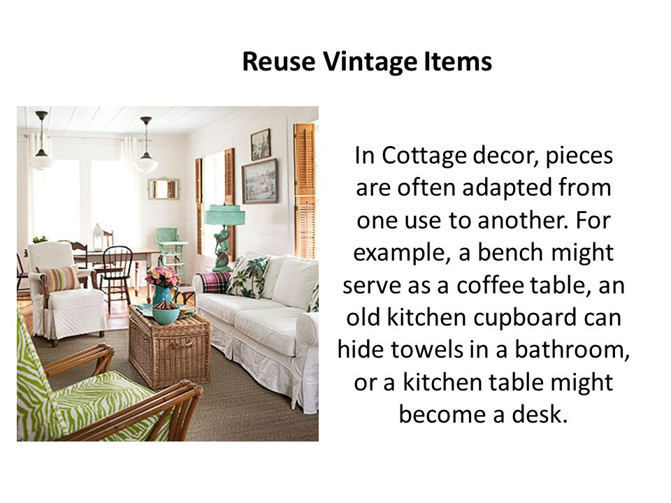In Cottage decor, pieces are often adapted from one use to another.