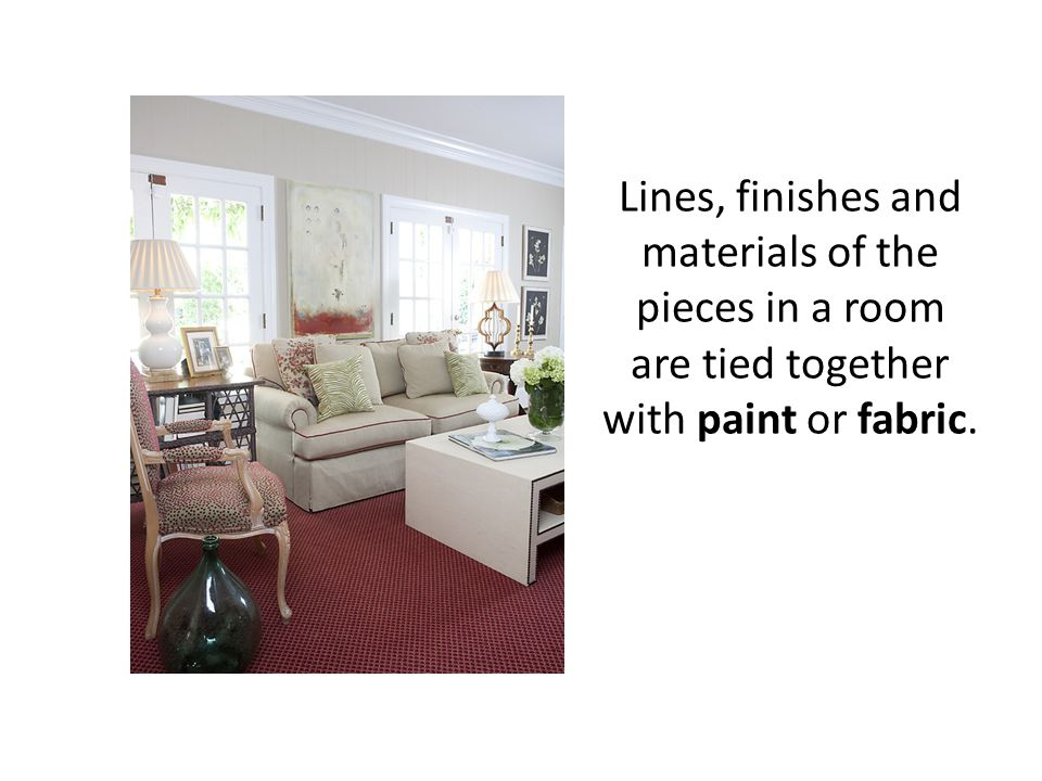 Lines, finishes and materials of the pieces in a room are tied together with paint or fabric.