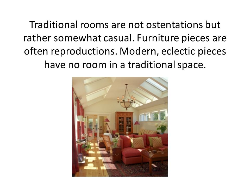 Traditional rooms are not ostentations but rather somewhat casual.