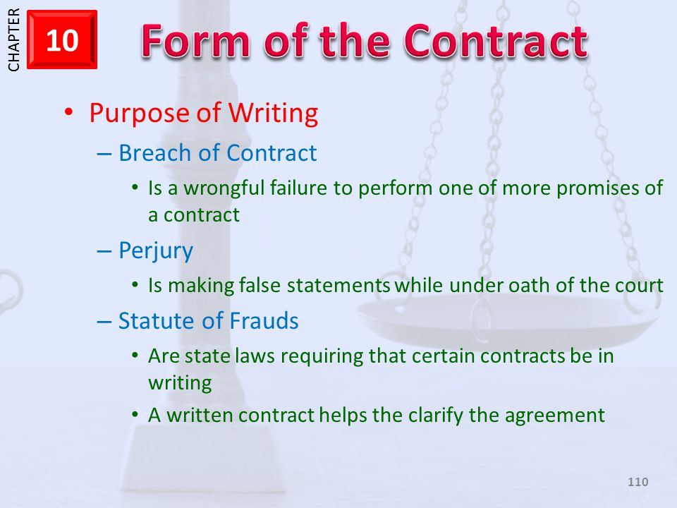 1 CHAPTER 10 110 Purpose of Writing – Breach of Contract Is a wrongful failure to perform one of more promises of a contract – Perjury Is making false