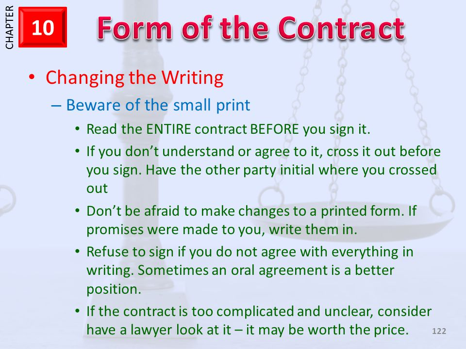 1 CHAPTER 10 122 Changing the Writing – Beware of the small print Read the ENTIRE contract BEFORE you sign it. If you dont understand or agree to it,