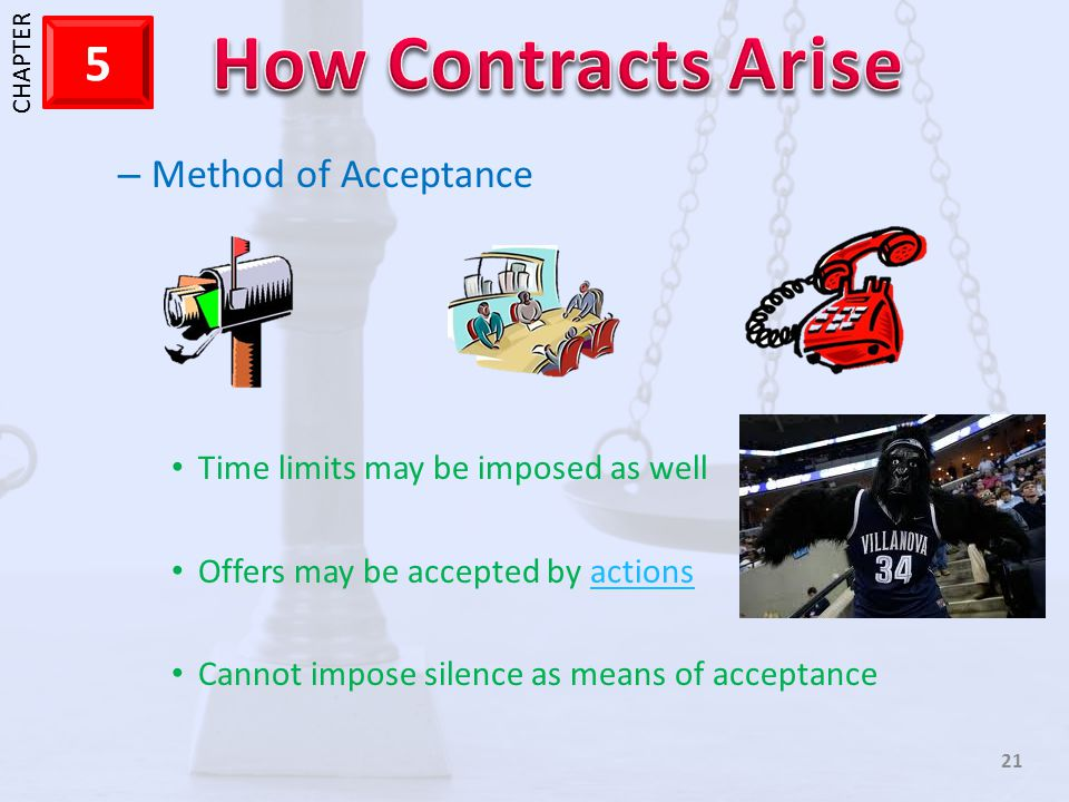 1 CHAPTER 5 21 – Method of Acceptance Time limits may be imposed as well Offers may be accepted by actionsactions Cannot impose silence as means of ac