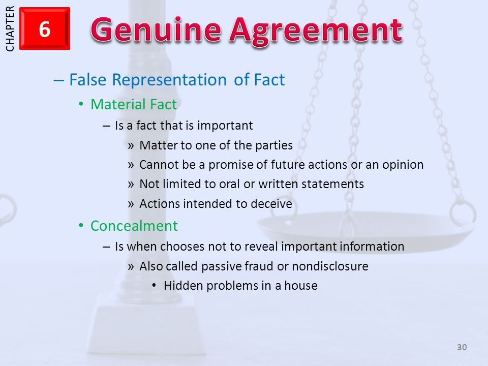 1 CHAPTER 6 30 – False Representation of Fact Material Fact – Is a fact that is important » Matter to one of the parties » Cannot be a promise of futu
