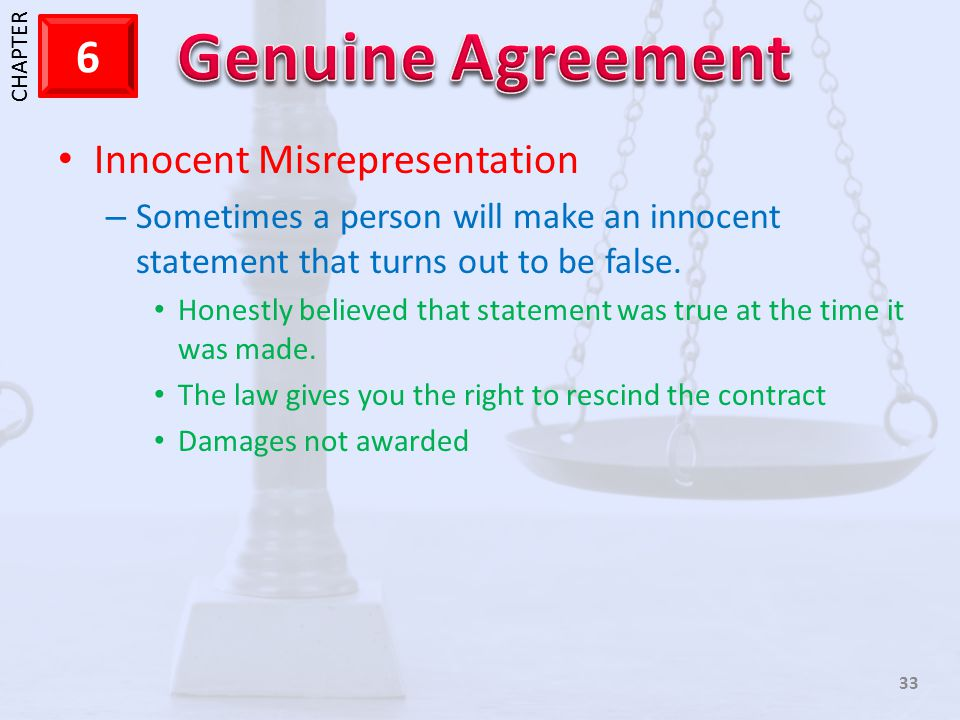 1 CHAPTER 6 33 Innocent Misrepresentation – Sometimes a person will make an innocent statement that turns out to be false. Honestly believed that stat
