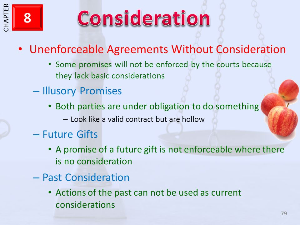 1 CHAPTER 8 79 Unenforceable Agreements Without Consideration Some promises will not be enforced by the courts because they lack basic considerations