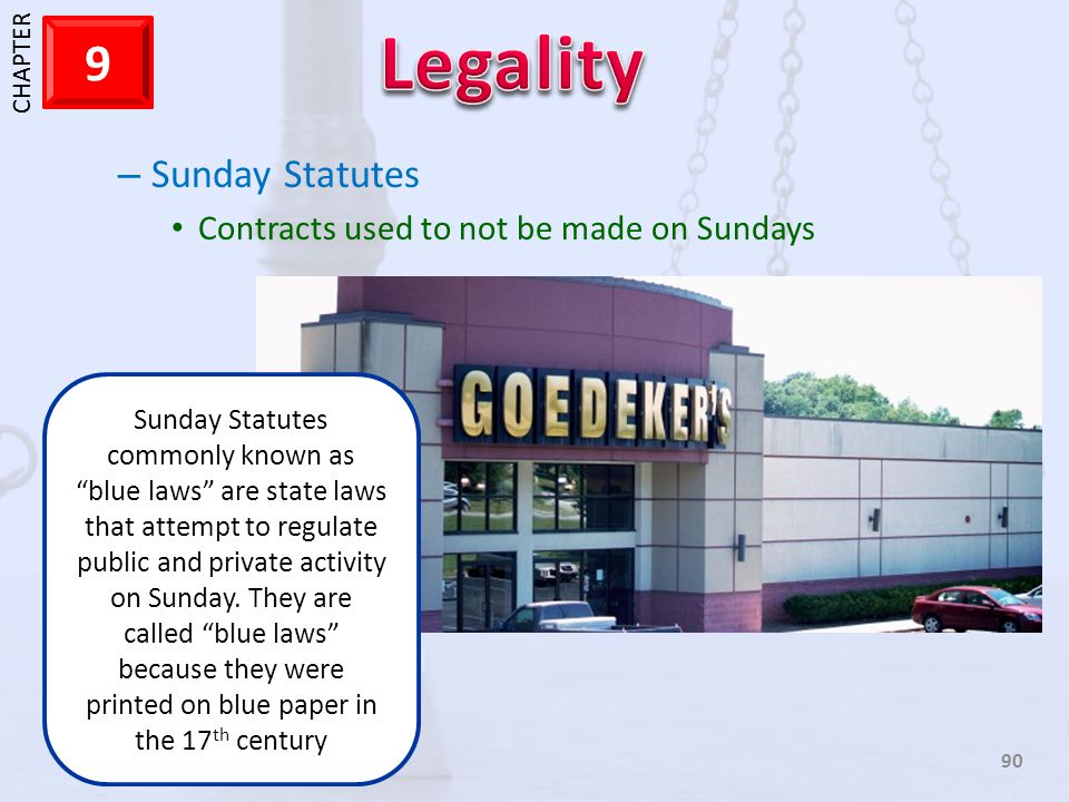 1 CHAPTER 9 90 – Sunday Statutes Contracts used to not be made on Sundays Sunday Statutes commonly known as blue laws are state laws that attempt to r