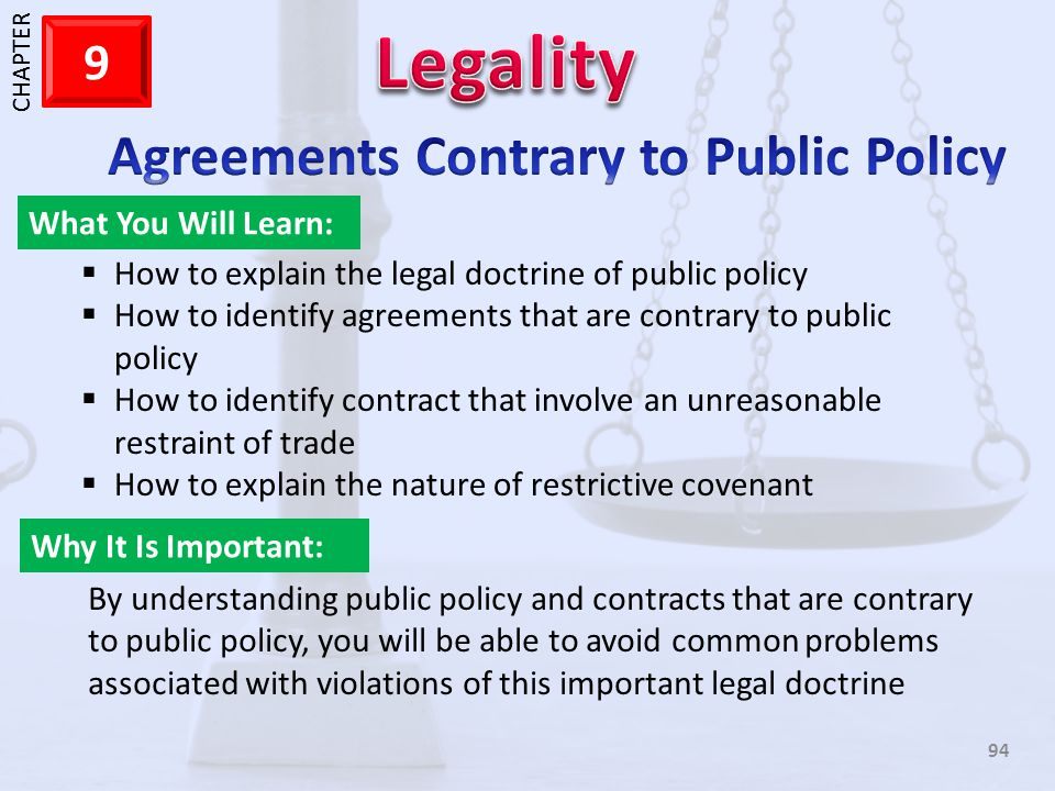 1 CHAPTER 9 94 What You Will Learn: Why It Is Important: How to explain the legal doctrine of public policy How to identify agreements that are contra
