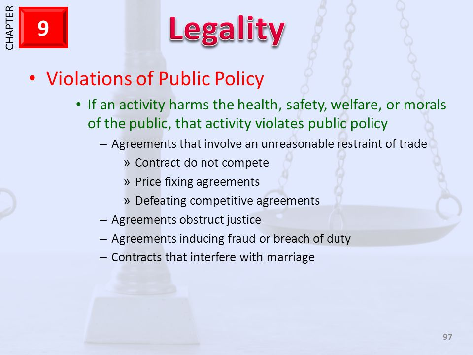 1 CHAPTER 9 97 Violations of Public Policy If an activity harms the health, safety, welfare, or morals of the public, that activity violates public po