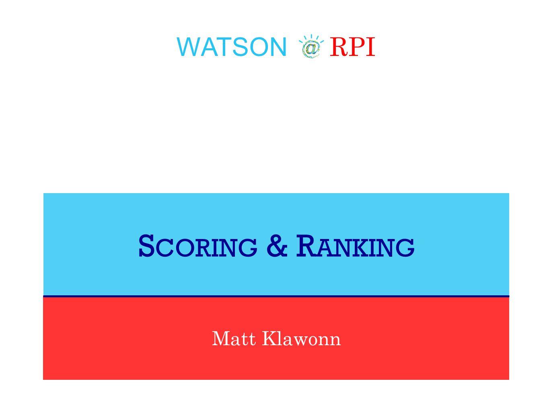 WATSON RPI Matt Klawonn S CORING & R ANKING