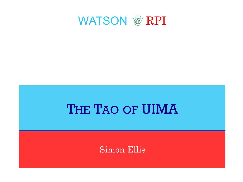 WATSON RPI Simon Ellis T HE T AO OF UIMA