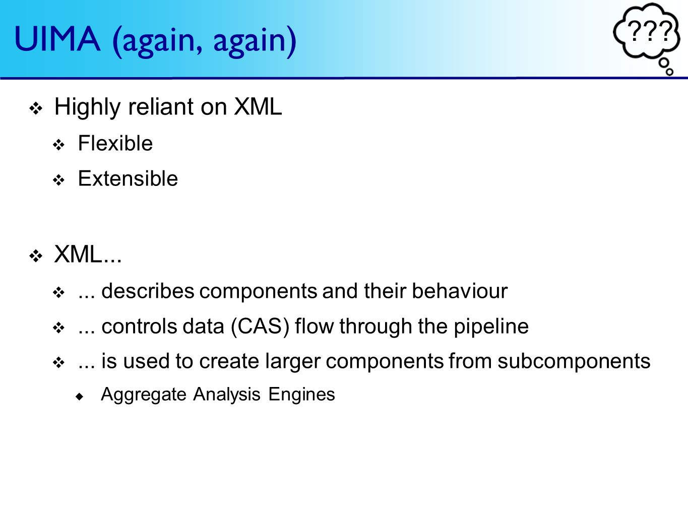 . UIMA (again, again) Highly reliant on XML Flexible Extensible XML......