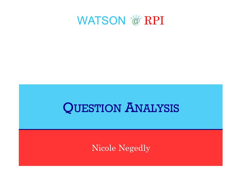 WATSON RPI Nicole Negedly Q UESTION A NALYSIS