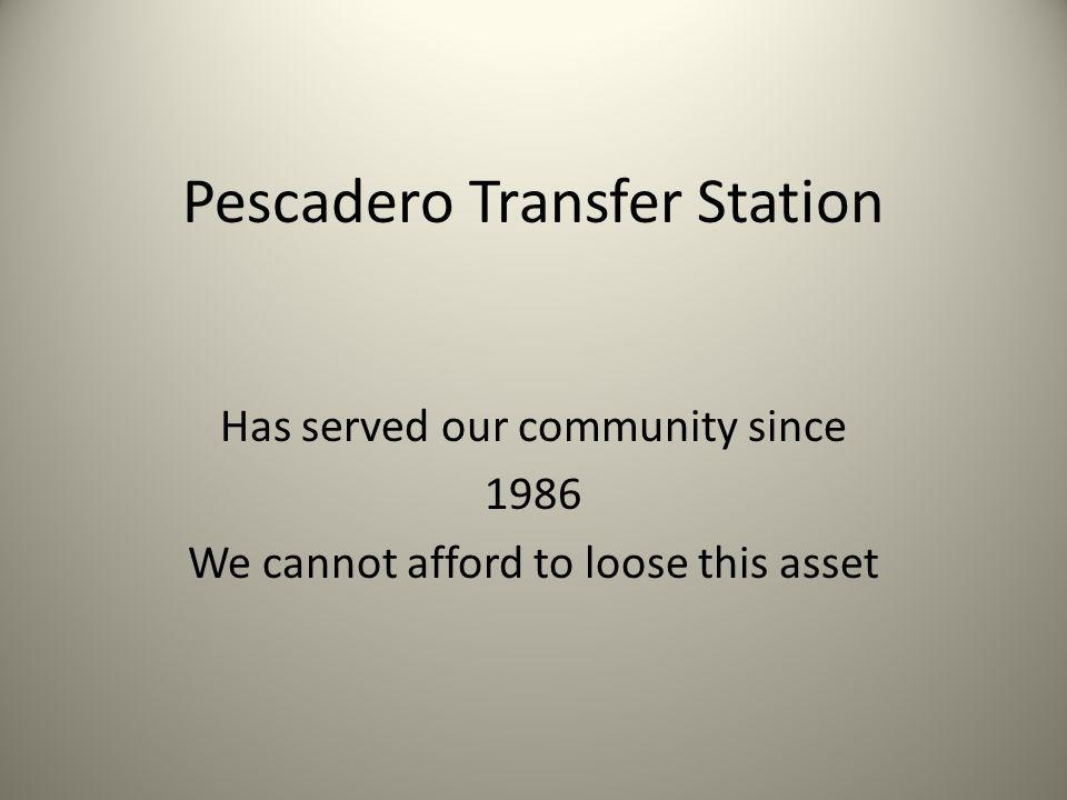 Pescadero Transfer Station Has served our community since 1986 We cannot afford to loose this asset