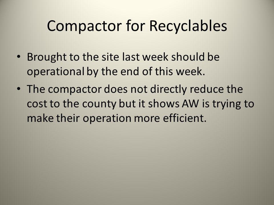 Compactor for Recyclables Brought to the site last week should be operational by the end of this week.