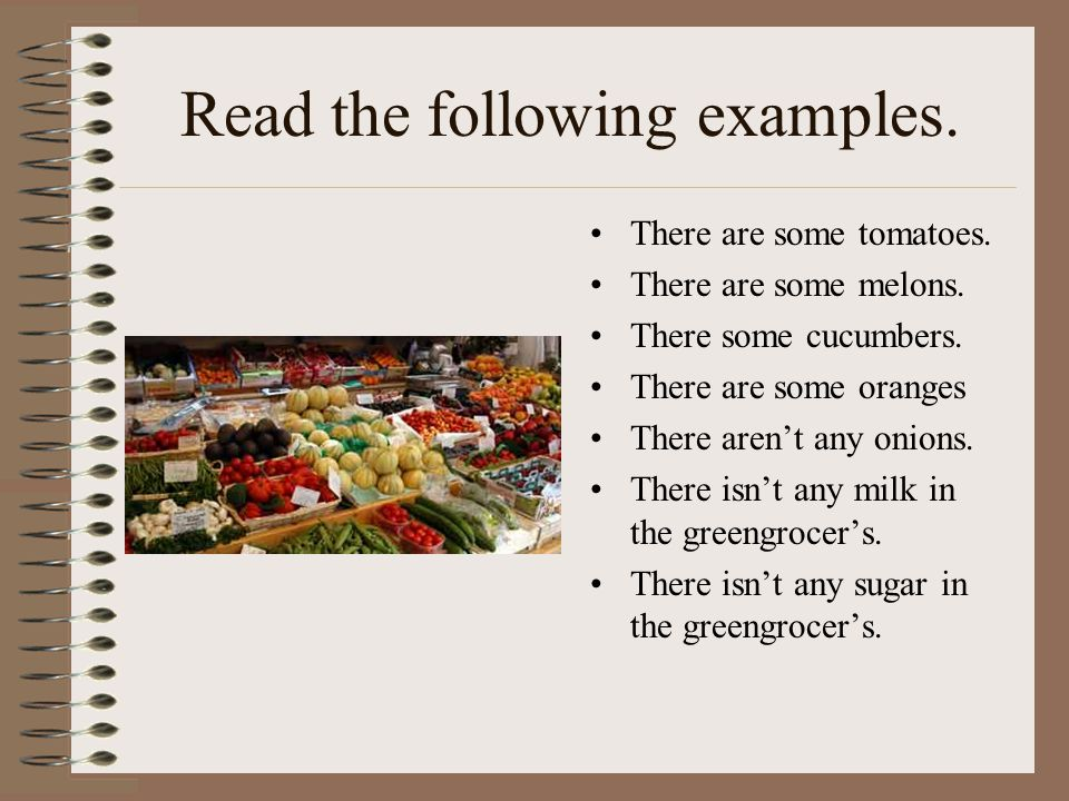 Read the following examples. There are some tomatoes. There are some melons. There some cucumbers. There are some oranges There arent any onions. Ther