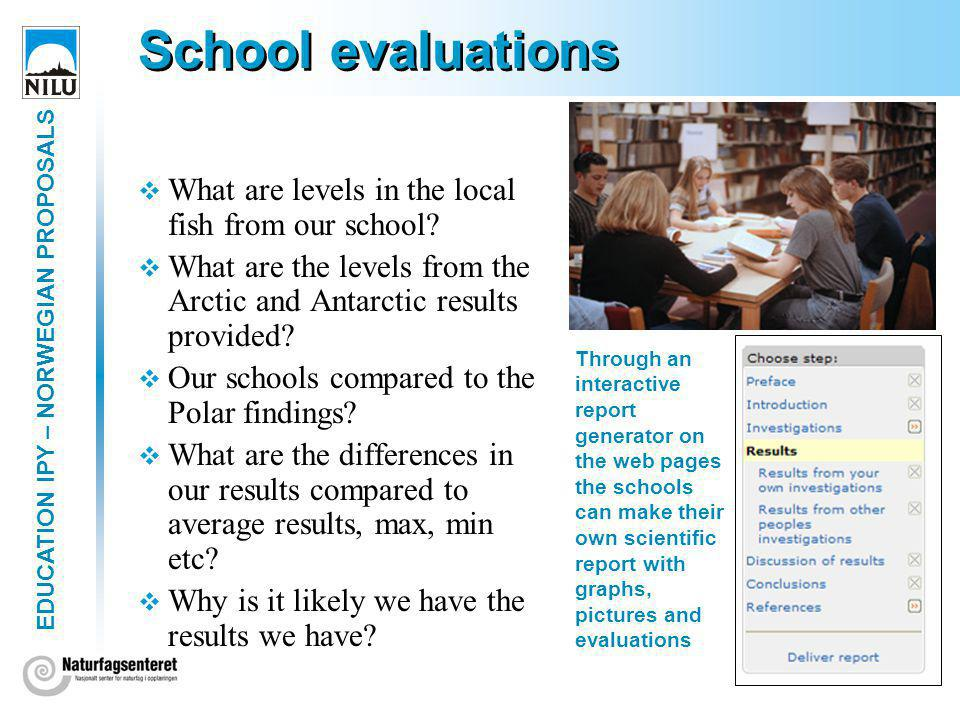EDUCATION IPY – NORWEGIAN PROPOSALS School evaluations What are levels in the local fish from our school.