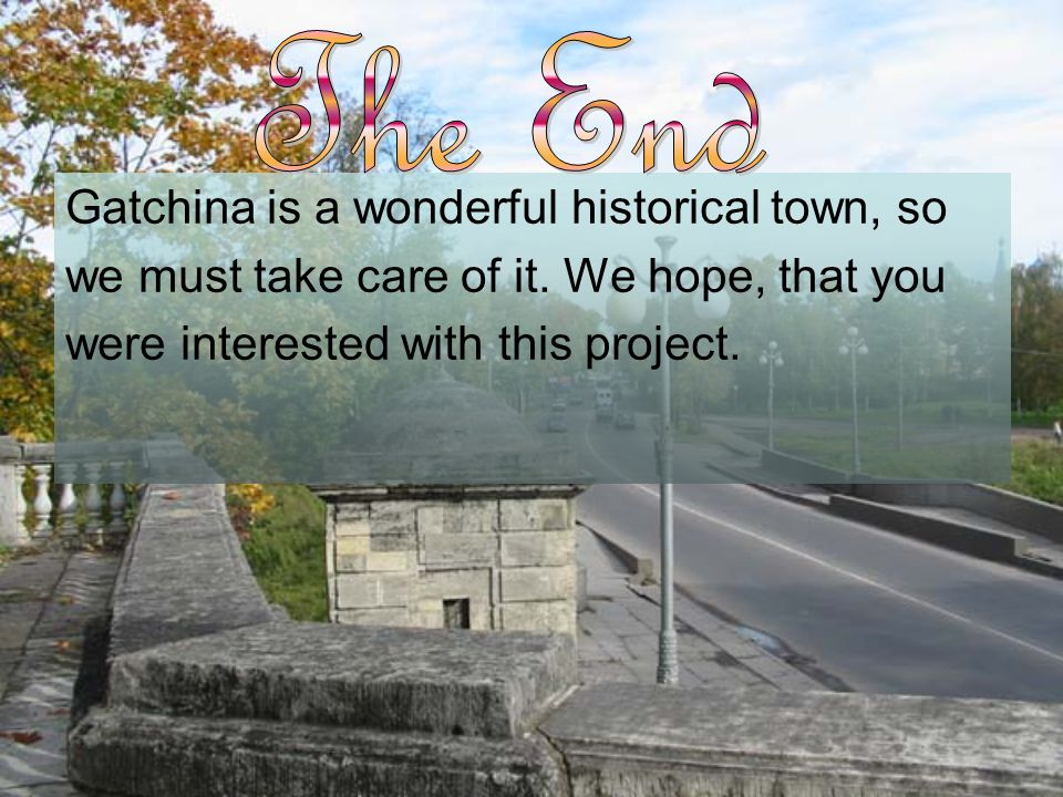 Gatchina is a wonderful historical town, so we must take care of it.