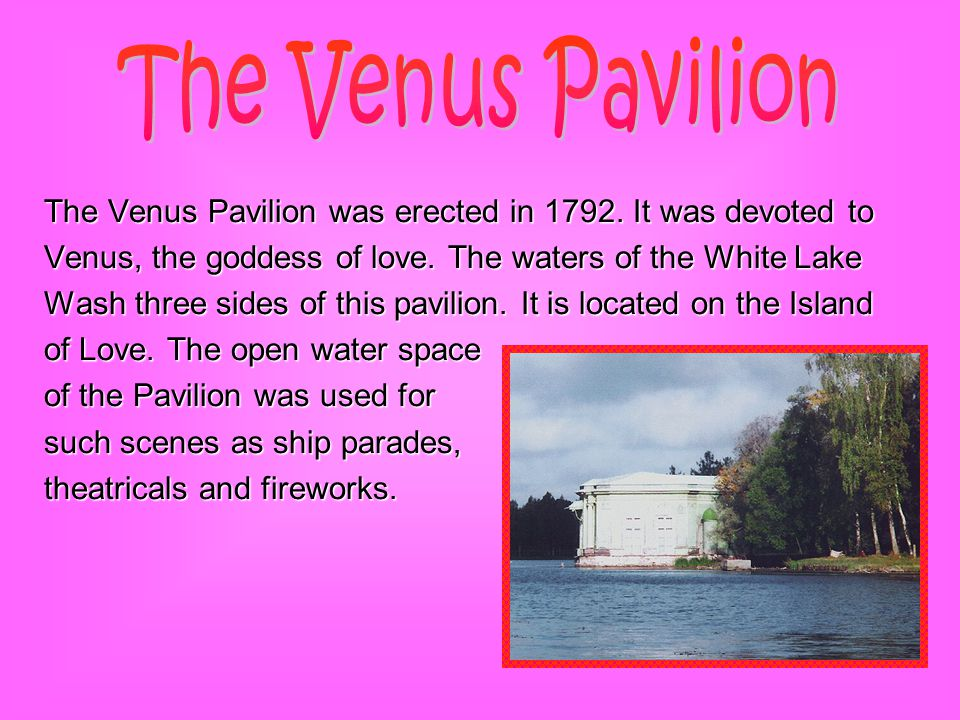 The Venus Pavilion was erected in 1792. It was devoted to Venus, the goddess of love.