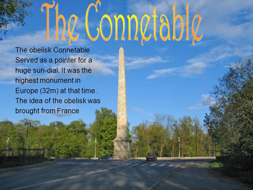 The obelisk Connetable Served as a pointer for a huge sun-dial. It was the highest monument in Europe (32m) at that time. The idea of the obelisk was