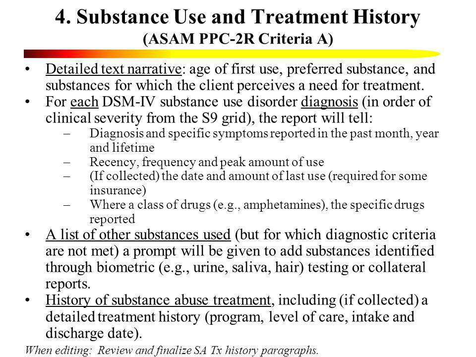 4. Substance Use and Treatment History (ASAM PPC-2R Criteria A) Detailed text narrative: age of first use, preferred substance, and substances for whi