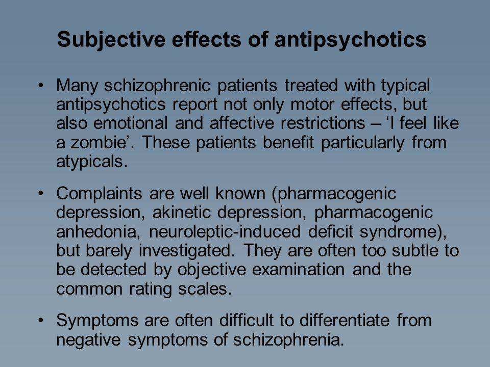 Subjective effects of antipsychotics Many schizophrenic patients treated with typical antipsychotics report not only motor effects, but also emotional
