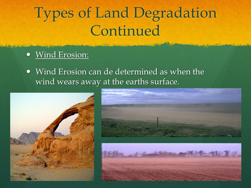 Causes of Land Degradation Continued Unsustainable agriculture: If carried out too intensively to allow soils to renew themselves, agriculture can reduce nutrient levels and can result in salinization.