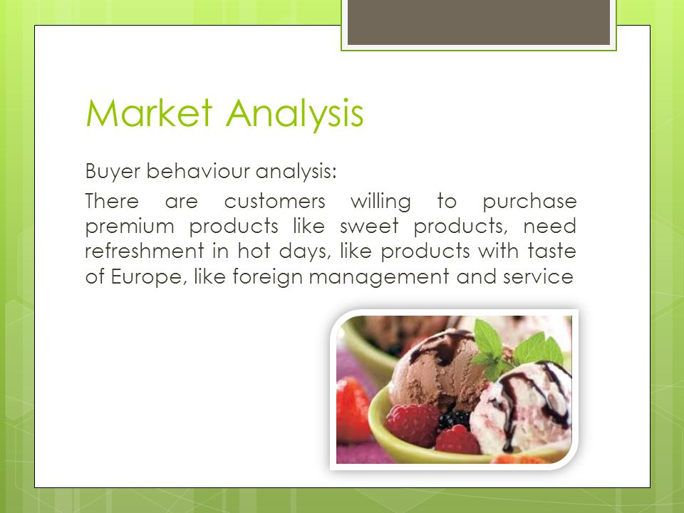 Market Analysis Buyer behaviour analysis: There are customers willing to purchase premium products like sweet products, need refreshment in hot days, like products with taste of Europe, like foreign management and service
