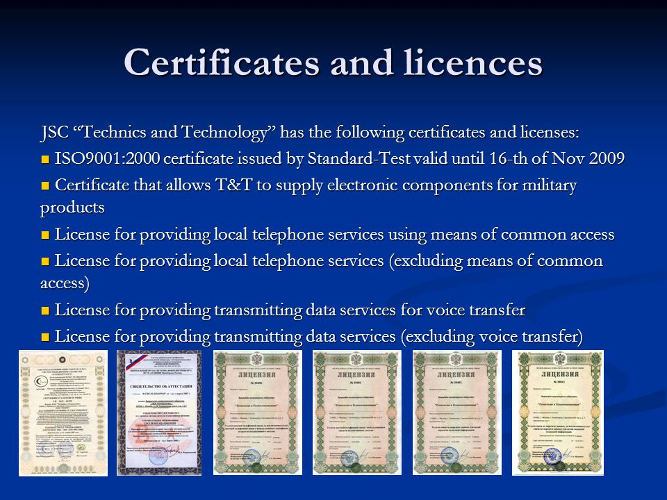 Certificates and licences JSC Technics and Technology has the following certificates and licenses: ISO9001:2000 certificate issued by Standard-Test va