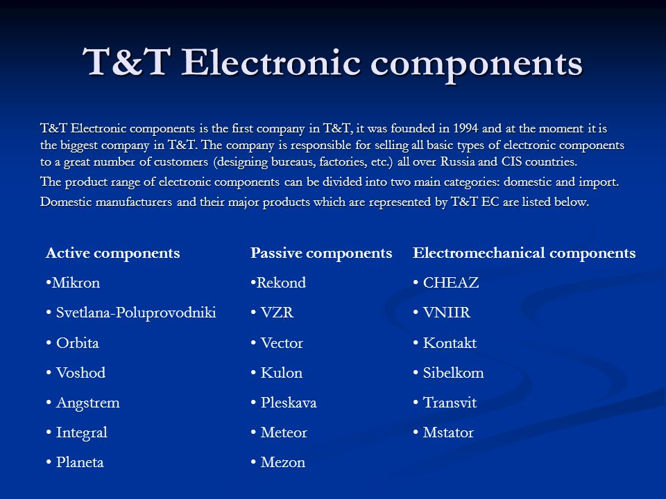 T&T Electronic components T&T Electronic components is the first company in T&T, it was founded in 1994 and at the moment it is the biggest company in