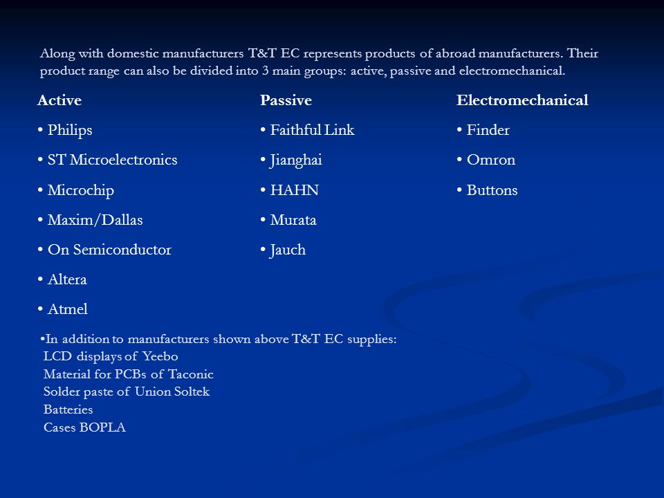 Along with domestic manufacturers T&T EC represents products of abroad manufacturers.