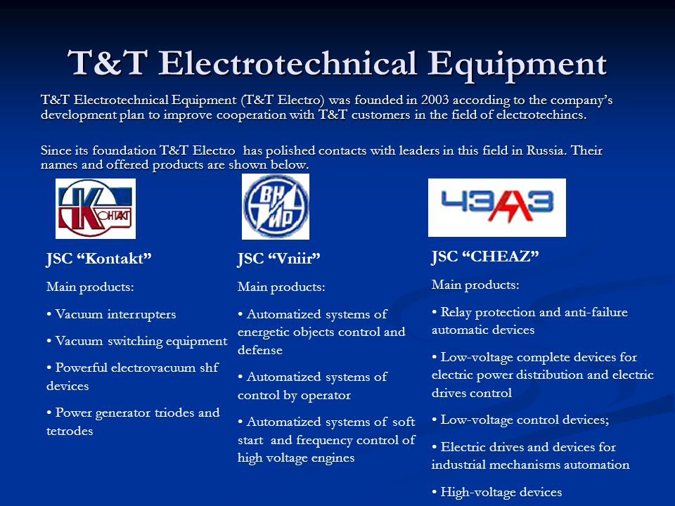 T&T Electrotechnical Equipment T&T Electrotechnical Equipment (T&T Electro) was founded in 2003 according to the companys development plan to improve cooperation with T&T customers in the field of electrotechincs.