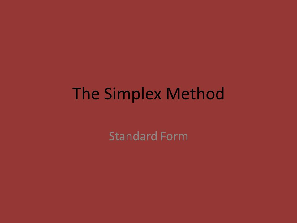 The Simplex Method Standard Form