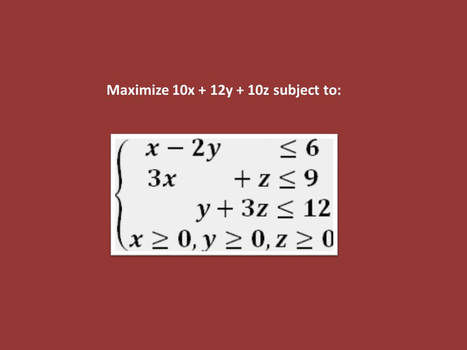 Maximize 10x + 12y + 10z subject to: