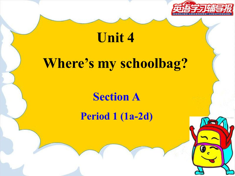 Unit 4 Wheres my schoolbag? Section A Period 1 (1a-2d)