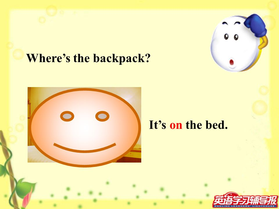 Wheres the backpack? Its on the bed.