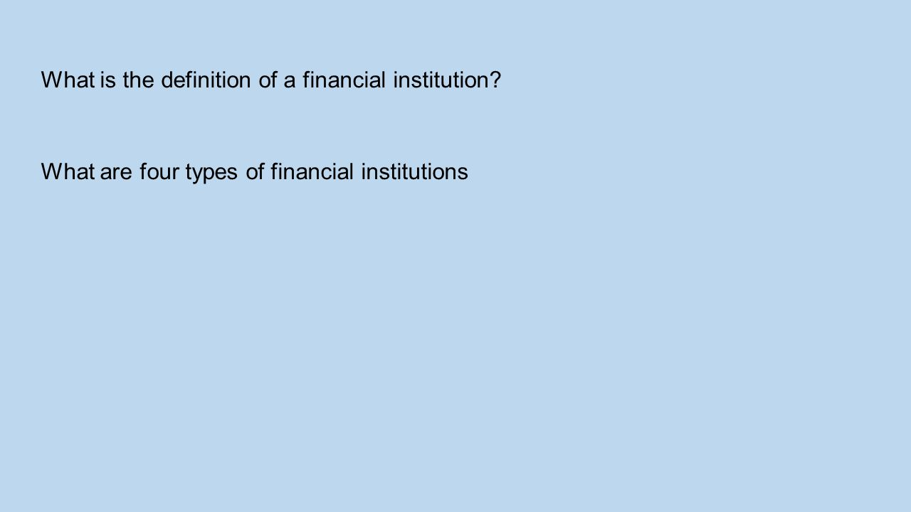 What is the definition of a financial institution? What are four types of financial institutions
