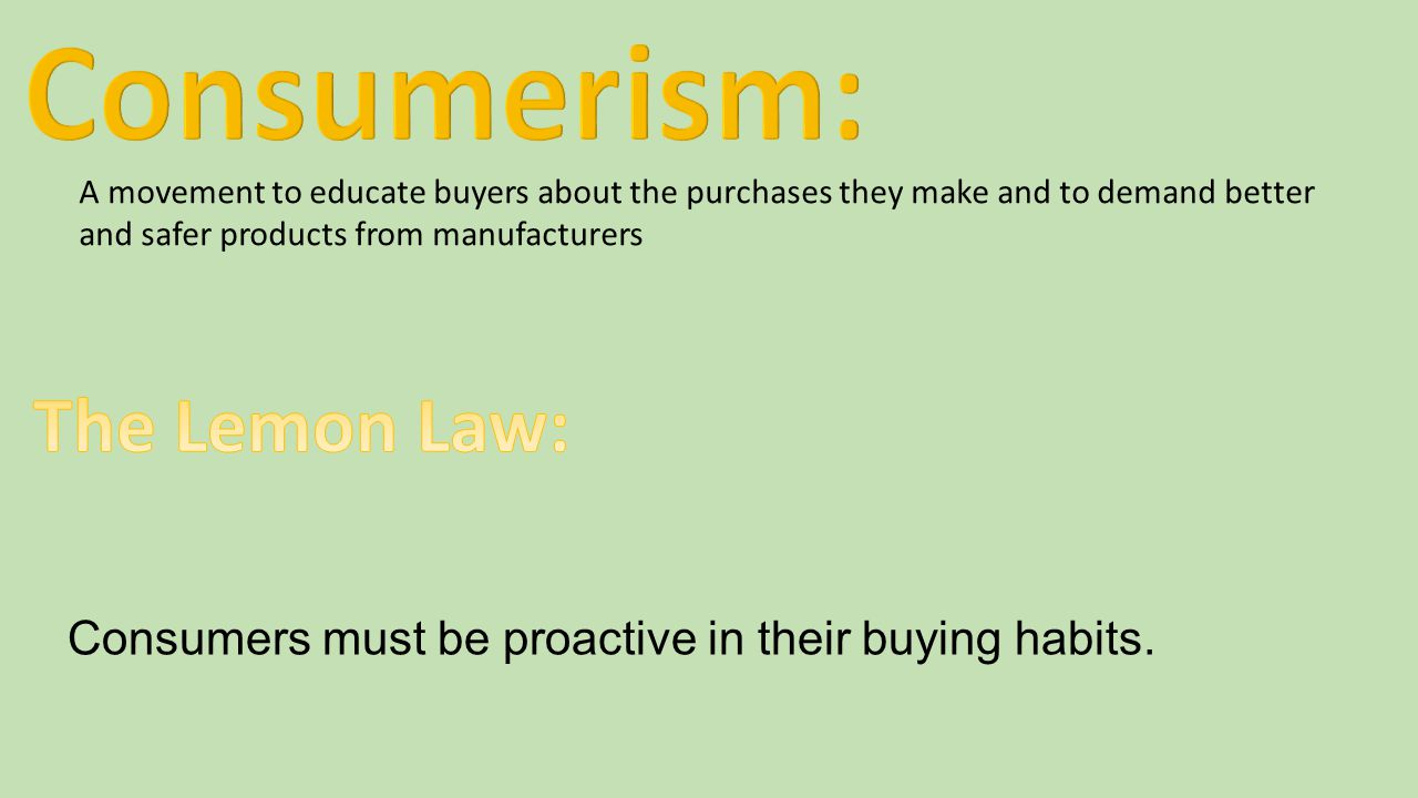 A movement to educate buyers about the purchases they make and to demand better and safer products from manufacturers Consumers must be proactive in t