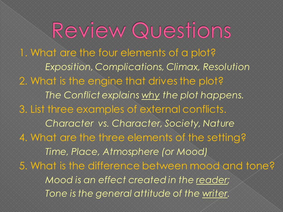 1. What are the four elements of a plot. Exposition, Complications, Climax, Resolution 2.