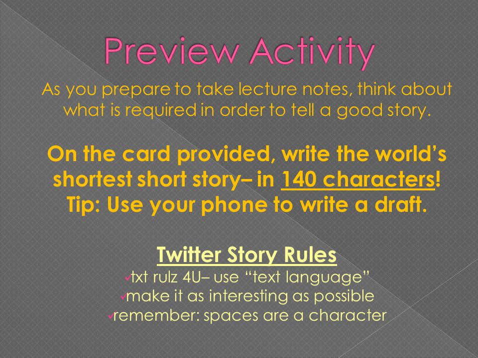 As you prepare to take lecture notes, think about what is required in order to tell a good story.