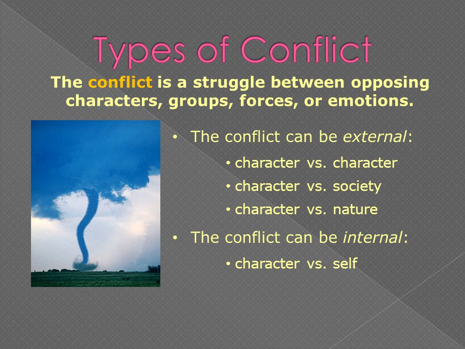 The conflict is a struggle between opposing characters, groups, forces, or emotions.