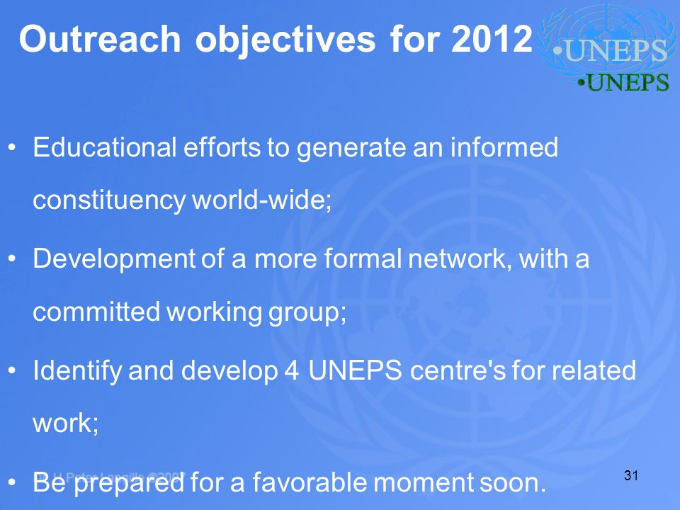 31 Outreach objectives for 2012 Educational efforts to generate an informed constituency world-wide; Development of a more formal network, with a comm