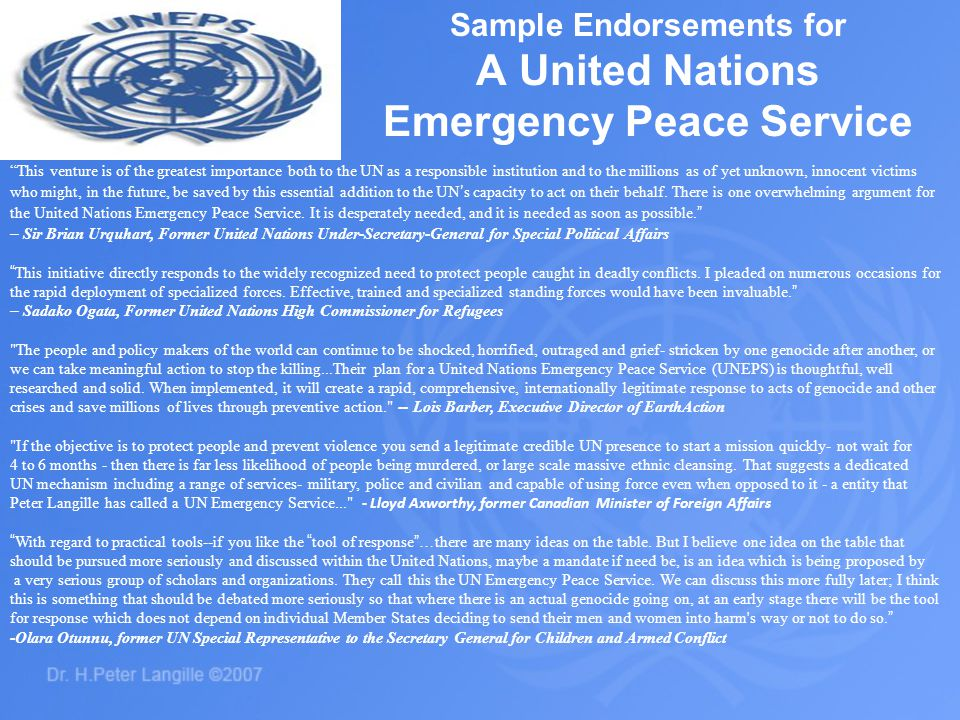Sample Endorsements for A United Nations Emergency Peace Service This venture is of the greatest importance both to the UN as a responsible institutio
