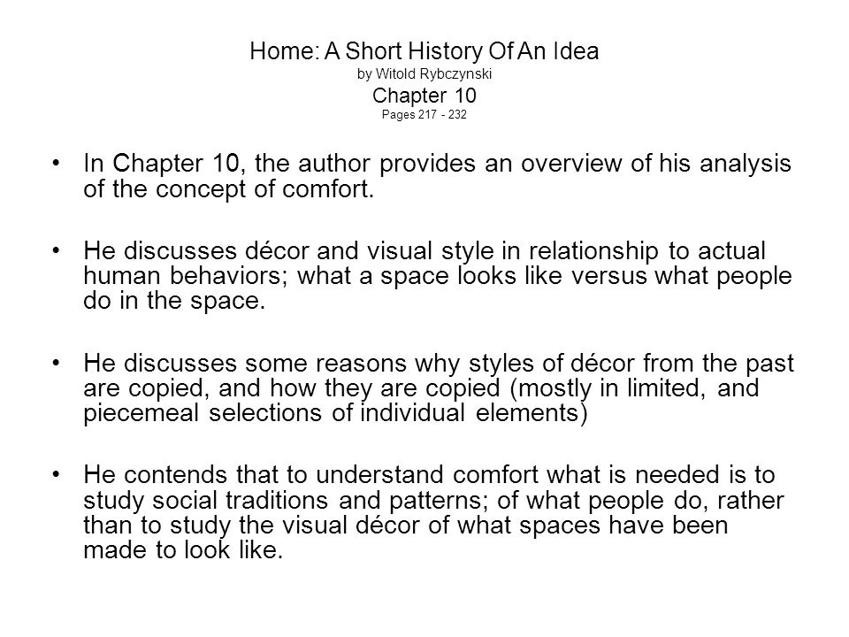 Home: A Short History Of An Idea by Witold Rybczynski Chapter 10 Pages 217 - 232 In Chapter 10, the author provides an overview of his analysis of the