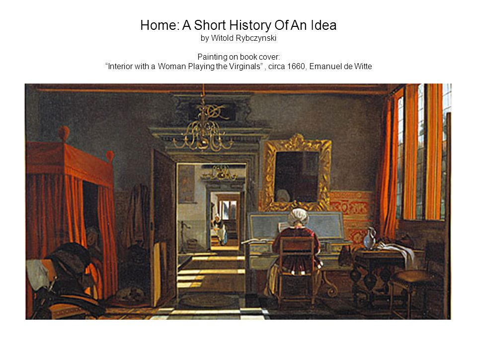 Home: A Short History Of An Idea by Witold Rybczynski Chapter 10 Convenience, as practicality, not aesthetics should, in his view, be the basis for the design of the physical home environment.