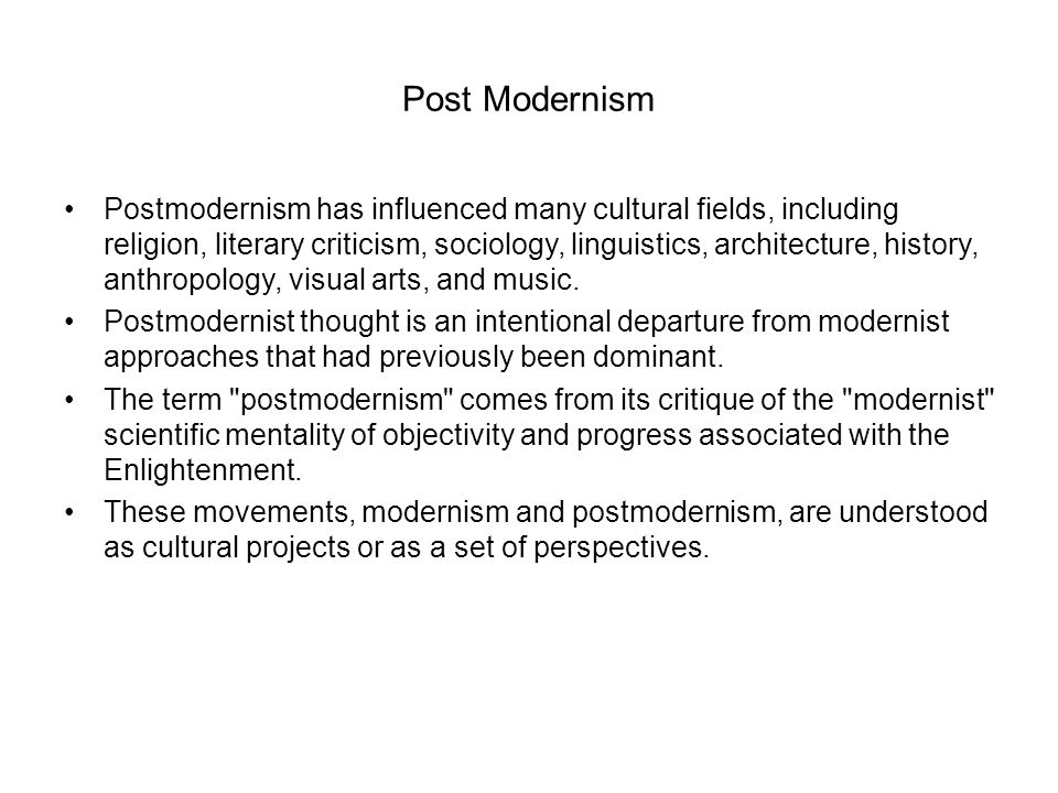 Post Modernism Postmodernism has influenced many cultural fields, including religion, literary criticism, sociology, linguistics, architecture, histor